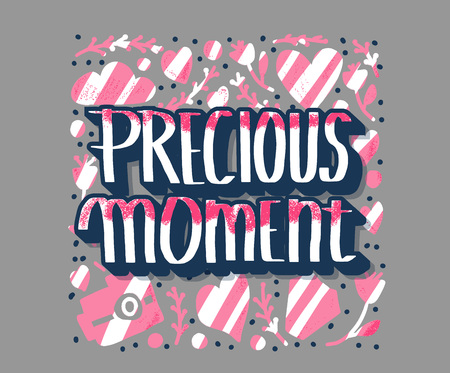 Precious moment poster. Handwritten lettering with decoration. Motivational quote with symbols in doodle style. Vector illustration.