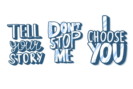 Tell your story, dont sop me, I choose you quotes isolated. Motivational handwritten lettering collection. Inspirational poster template with text. Vector color illustration.