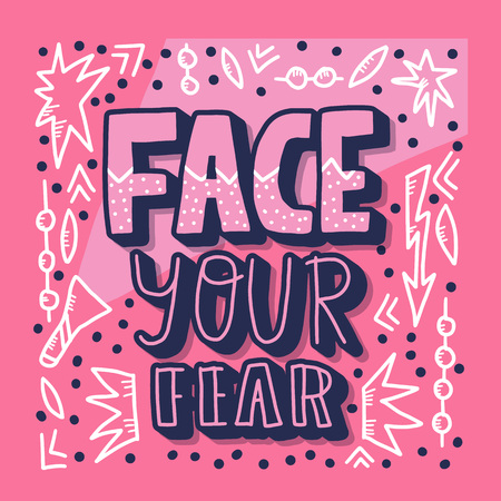 Vector motivational saying Face your fear with decoration. Poster, banner, greeting card, print template.  Inspirational message with design elements. Ilustrace