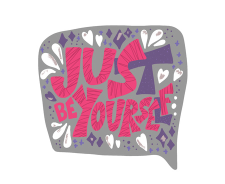Just be yourself quote with speech bubble. Handwritten lettering with decoration isolated on white background. Motivational quote with symbols in flat style. Vector illustration.