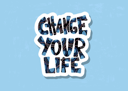 Change your life handwritten lettering with decoration. Poster vector template with quote. Color  illustration.