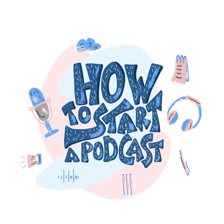 How to start a podcast quote with decoration in flat style. Banner template with handwritten lettering and podcast design elements. Title for article, ad, workshop. Vector concept illustration.
