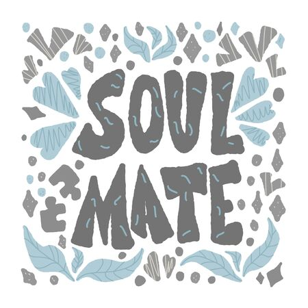 Soulmate quote with decoration isolated. Poster template with handwritten lettering soul mate and  design elements. Square banner with text. Vector conceptual illustration. Ilustração