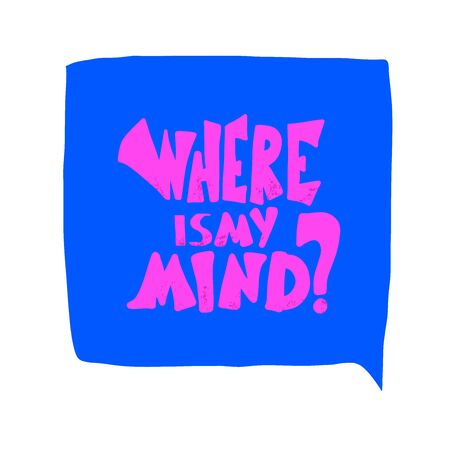 Where is my mind message. Poster template with stylized lettering and bubble speech. Vector conceptual illustration.
