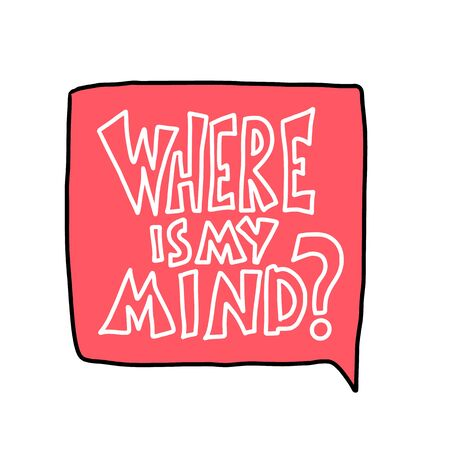 Where is my mind quote with decoration. Banner template with handwritten lettering and design elements. Inspirational banner with text. Vector doodle style illustration.
