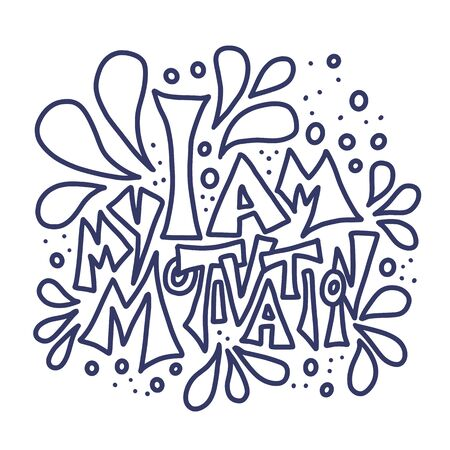 I am my motivation phrase in doodle style.  Inspirational hand drawn lettering and decoration. Vector illustration.
