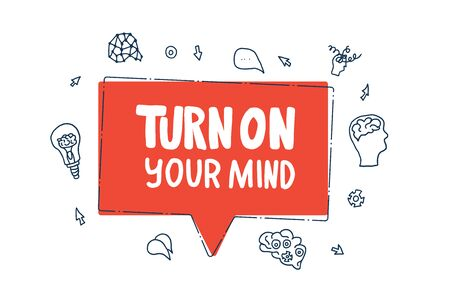Turn on your mind lettering. Stylized quote with speech bubble and decoration. Banner template with creative text and design elements. Vector  illustration.