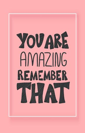 You are amazing remember that banner. Motivational phrase with frame. Hand drawn lettering. Vector illustartion.