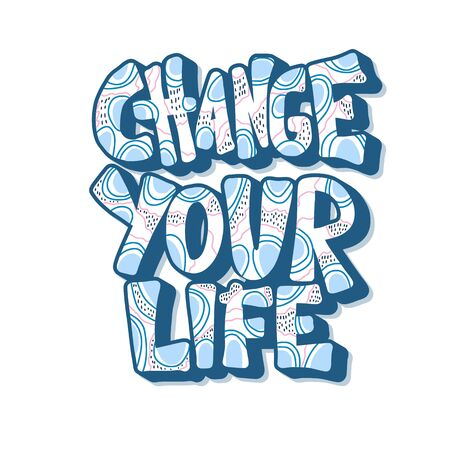 Change your life handwritten lettering isolated on white background. Vector template with motivational quote. Poster, banner, greeting card, print isolated typography. Color illustration.