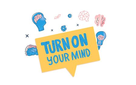 Turn on your mind emblem. Stylized phrse with bubble speech and decoration. Poster template with creative text and design elements. Vector  illustration.