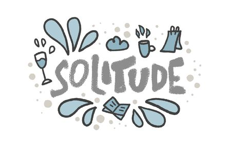Solitude hand drawn lettering with decoration of rest isolated on white background. Vector positive  concept of loneliness. Phrase with design elements in doodle style.
