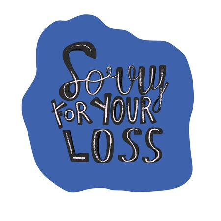 Sorry for your loss phrase. Hand drawn text template with stylized text. Vector illustration.