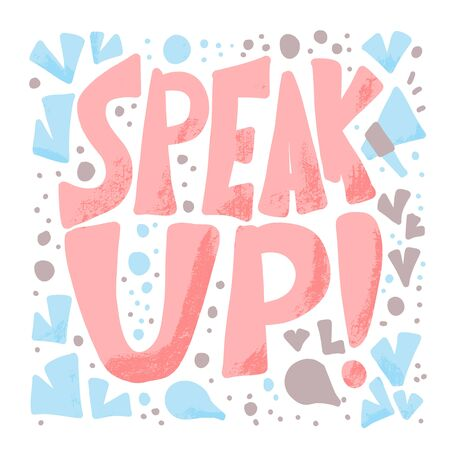 Speak up stylized text. Hand drawn phrase. Vector illusatrtion.