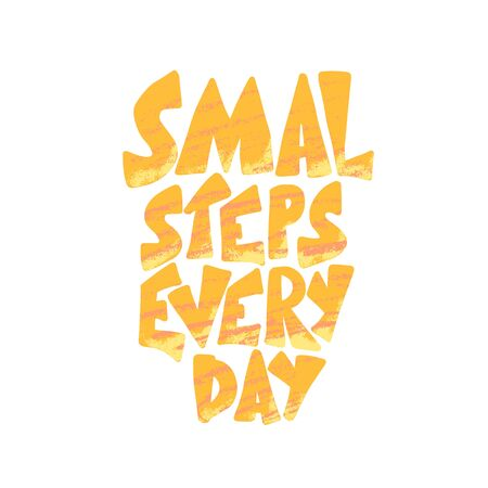 Smal steps every day phrase isolated. Stylized quote. Vector illustration.