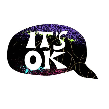 Its ok text with speech bubble. Hand drawn positive phrase.  Vector illusatrtion.