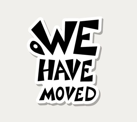 We have moved quote isolated. Stylized sticker about relocation. Vector illustration.