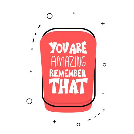 You are amazing remember that quote. Motivational phrase isolated. Hand drawn lettering. Vector badge text. Vektoros illusztráció