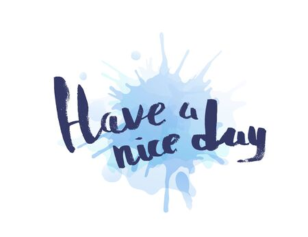 Have a nice day blue ink quote.  Vector illustration.