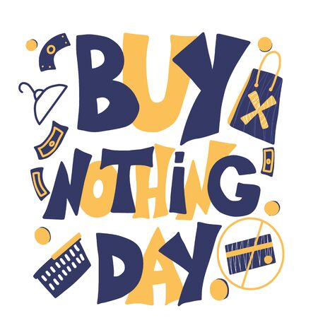 Buy nothing day text. Stop shopping symbol date. International day of protest against consumerism. Vector color illustration with stylized quote. Vector Illustration