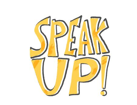 Speak up stylized text. Hand drawn phrase isolated. Vector illusatrtion.