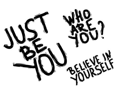 Who are you, Just be you, Believe in yourself stylized text. Hand drawn quotes isolated. Vector illustation. Çizim