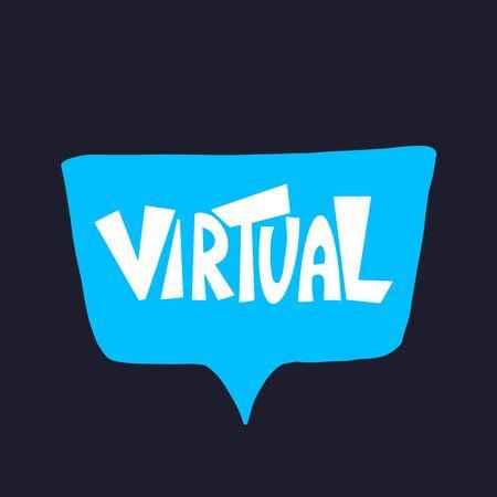 Virtual. Stylized hand drawn text. Phrase on speech bubble. Vector illustration. Illustration
