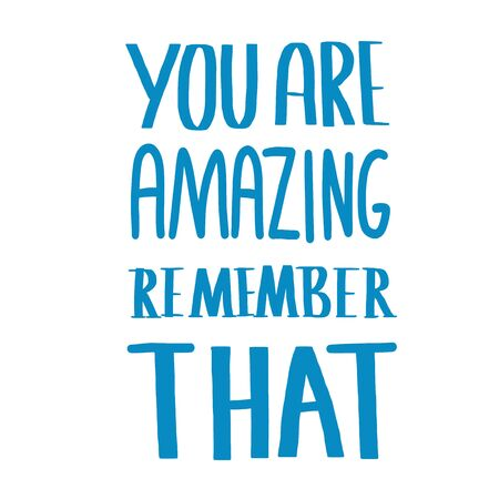 You are amazing remember that quote. Motivational phrase isolated. Hand drawn lettering. Vector illustration.