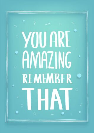 You are amazing remember that poster. Motivational phrase isolated. Hand drawn lettering. Vector banner with stylized lettering.