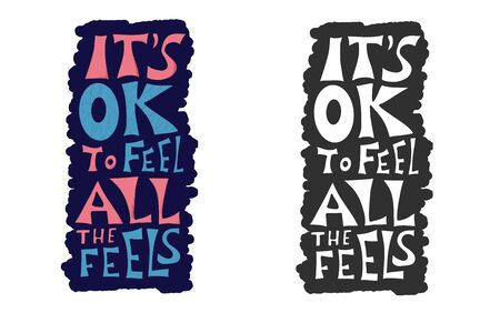 Its ok to feel all the feels quote. Poster template with handwritten lettering. Greeting card text elements in flat style. Vector illustartion.