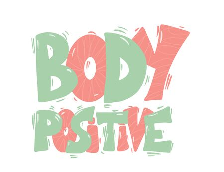Body positive phrase. Motivational quote. Stylized lettering. Vector illustration.