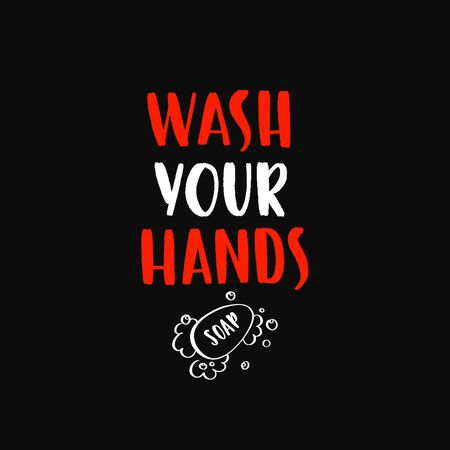 Wash your hands - uplifting concept of coronavirus quarantine.