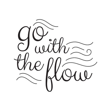 Go with the flow lettering. Hand drawn quote positive vector illustration
