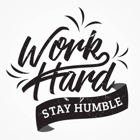 Work hard stay humble shirt and apparel design with grunge effect and textured lettering. Vector illustration