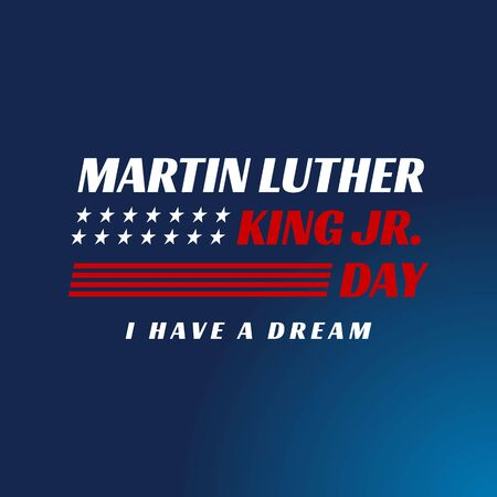 Martin luther king jr. day. With text i have a dream. American flag. MLK Banner of memorial day. Editable Vector illustration.