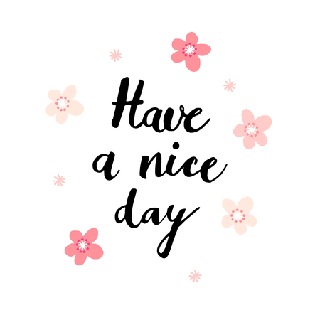 have: Have a nice day card with handwritten calligraphic text and pink flowers.