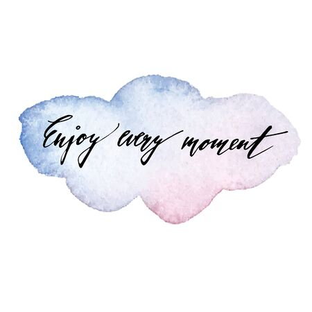 moment: Enjoy every moment, modern calligraphy poster, hand drawn ink lettering quote with watercolor cloud, illustration