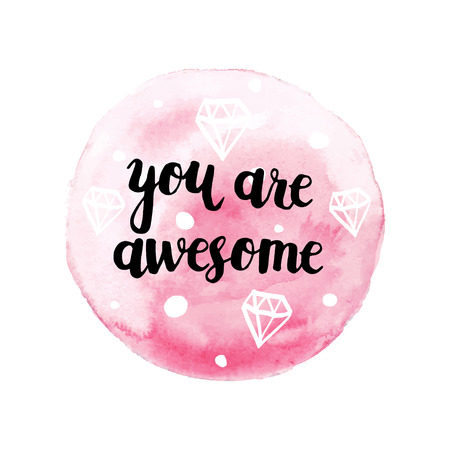 You are awesome, modern calligraphy poster, hand drawn ink lettering, watercolor background and hand drawn diamonds, illustration Illustration
