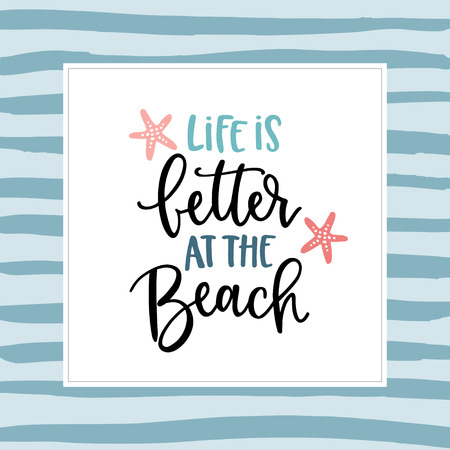 Life is better at the beach. Hand-lettering quote card with a starfish illustration. Vector hand drawn motivational and inspirational quote. Calligraphic poster. Vacation, summer concept.