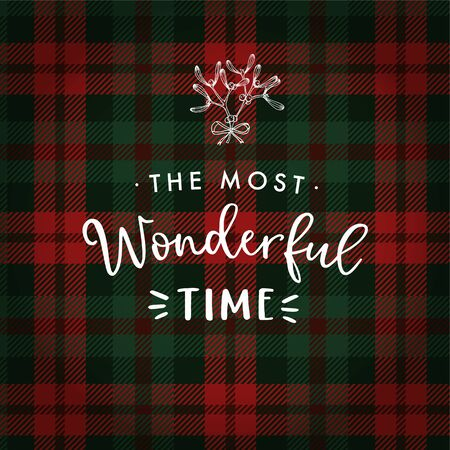 The most wonderful time. Christmas greeting card, invitation with hand drawn mistletoe and white text over tartan checkered plaid. Winter vector calligraphy illustration background. Ilustração