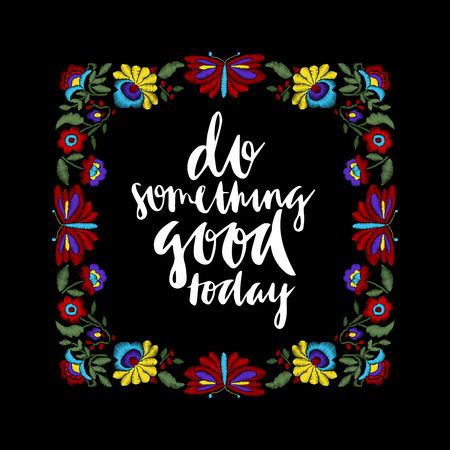 affirmation: Embroidered floral block, ethnic flowers and butterflies with lettering Do Something Good Today. Motivational quote. Folk style design. Illustration