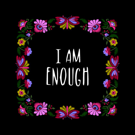 Embroidered floral block, ethnic flowers and butterflies with lettering I Am Enough. Motivational quote. Folk style design.