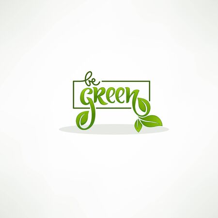 Be Green, healthy and organic lettering composition