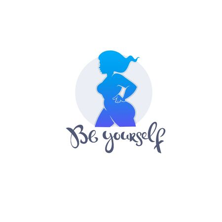 Be yourself,  body positive illustration with beautiful woman silhouette with lettering composition
