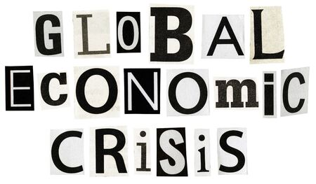 Global economic crisis text made of newspaper clippings isolated on white background.
