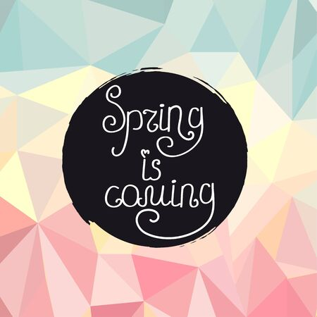 spot clean: Vector illustration of Handwriting inscription Spring is coming on a watercolor round spot on the polygonal background.