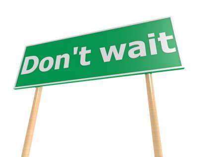 don't: Don t wait sign board Stock Photo