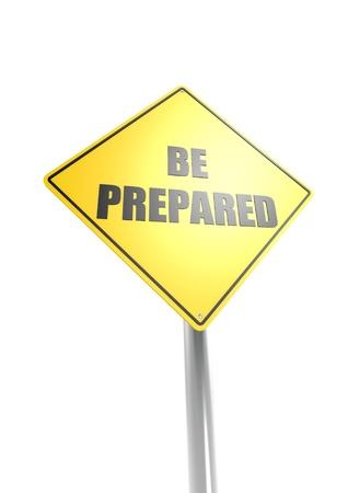 be: Be prepared