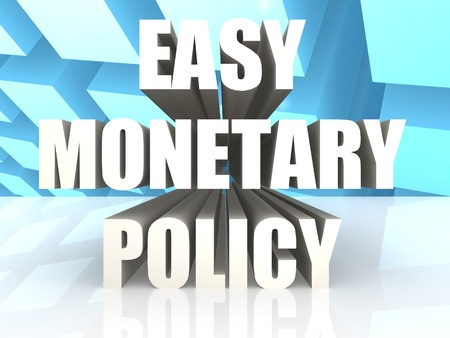 monetary policy: Easy Monetary Policy