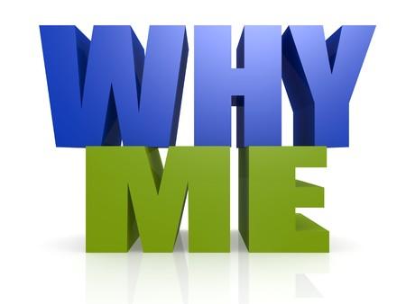 me: Why me