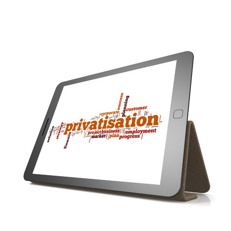 privatization: Privatisation word cloud on tablet image with hi-res rendered artwork that could be used for any graphic design.